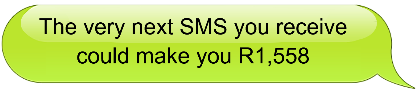 The very next SMS you receive could make you R2,308!